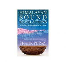 Himalayan Sound Revelations -  The Complete Singing Bowl Book by Frank Perry